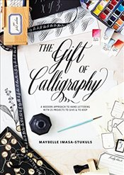 Gift Of Calligraphy: A Modern Approach to Hand Lettering with 25 Projects to Give & to Keep - Imasa-Stukuls, Maybelle