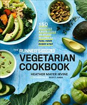 Runners World Vegetarian Cookbook: 150 Delicious and Nutritious Meatless Recipes to Fuel Your Every - Irvine, Heather Mayer
