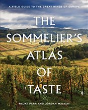 Sommeliers Atlas of Taste: A Field Guide to the Great Wines of Europe - Parr, Rajat