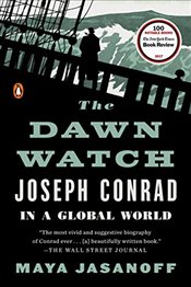 Dawn Watch: Joseph Conrad in a Global World - Jasanoff, Maya