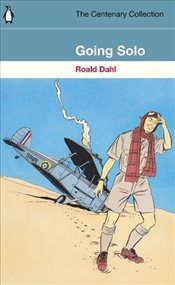Going Solo: The Centenary Collection - Dahl, Roald