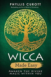 Wicca Made Easy: Awaken the Divine Magic Within You - Curott, Phyllis