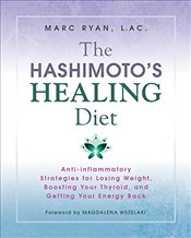 Hashimotos Healing Diet: Anti-Inflammatory Strategies for Losing Weight, Boosting Your Thyroid, and - AC, Marc Ryan L