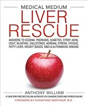 Medical Medium Liver Rescue: Answers to Eczema, Psoriasis, Diabetes, Strep, Acne, Gout, Bloating, Ga - William, Anthony