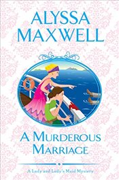Murderous Marriage (A Lady and Ladys Maid Mystery) - Maxwell, Alyssa