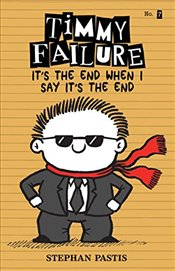 Timmy Failure: Its the End When I Say Its the End - Pastis, Stephan