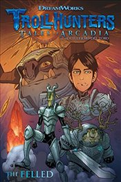 Trollhunters: Tales of Arcadia--The Felled - Toro, Guillermo Del