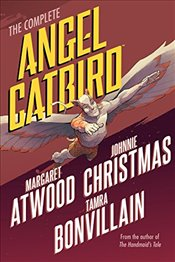 Complete Angel Catbird, The - Atwood, Margaret