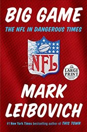 Big Game: The NFL in Dangerous Times (Random House Large Print) - Leibovich, Mark