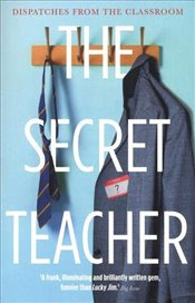Secret Teacher: Dispatches from the Classroom - Anon,
