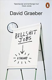 Bullshit Jobs : A Theory - Graeber, David