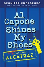Al Capone Shines My Shoes : Tales from Alcatraz - Choldenko, Gennifer