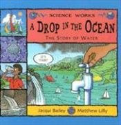 Drop in the Ocean : The Story of Water - Bailey, Jacqui