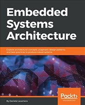Embedded Systems Architecture : Designing for Concurrency, Security, and Reliability - Lacamera, Daniele