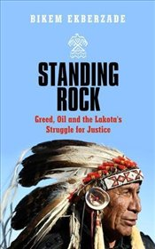Standing Rock : Greed, Oil and the Lakotas Struggle for Justice - Ekberzade, Bikem
