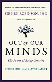 Out of Our Minds : The Power of Being Creative - Robinson, Ken