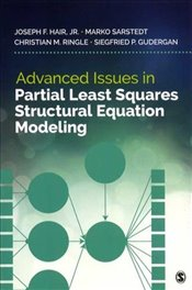 Advanced Issues in Partial Least Squares Structural Equation Modeling - Hair, Joe
