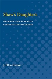 Shaws Daughters: Dramatic And Narrative Constructions Of Gender - Gainor, J. Ellen