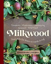 Milkwood : Real skills for down-to-earth living - Bradley, Kirsten
