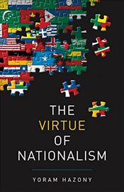 Virtue of Nationalism - Hazony, Yoram