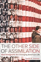 Other Side of Assimilation : How Immigrants Are Changing American Life - Jimenez, Tomas