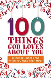100 Things God Loves About You : Simple Reminders for When You Need Them Most - Fortner, Tama