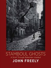 Stamboul Ghosts : A Stroll Through Bohemian Istanbul : Ciltli - Freely, John