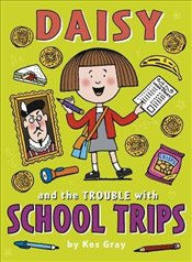 Daisy and the Trouble with School Trips - Gray, Kes