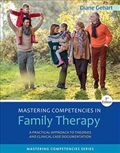 Mastering Competencies in Family Therapy 3e : A Practical Approach to Theory and Clinical Case Docum - Gehart, Diane R.
