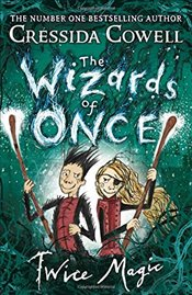 Wizards of Once : Twice Magic : Book 2 - Cowell, Cressida