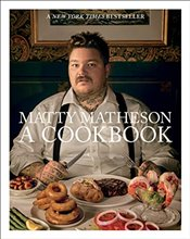 Matty Matheson: A Cookbook - Matheson, Matty