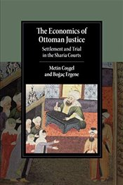 Economics of Ottoman Justice: Settlement and Trial in the Sharia Courts (Cambridge Studies in Islami - Coşgel, Metin