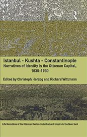 Istanbul - Kushta - Constantinople: Narratives of Identity in the Ottoman Capital, 1830-1930 (Life N - Herzog, Christoph