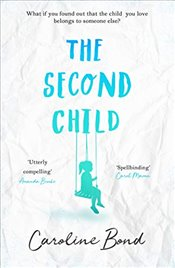 Second Child: A breath-taking debut novel about the bond of family and the limits of love - Bond, Caroline