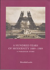 Hundred Years of Modernity 1889-1989 : A Paradigm Story : A Treatise in Sociology    - Birtek, Faruk