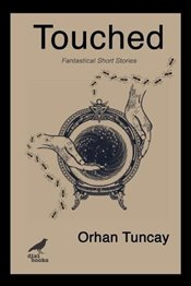 Touched : Fantastical Short Stories - Tuncay, Orhan