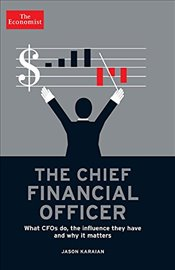 Chief Financial Officer : What CFOs Do, the Influence They Have, and Why It Matters - Karaian, Jason