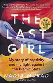 Last Girl : My Story of Captivity and My Fight Against the Islamic State - Murad, Nadia