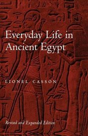 Everyday Life in Ancient Egypt - Casson, Lionel
