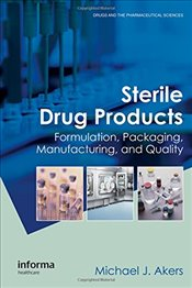 Sterile Drug Products : Formulation, Packaging, Manufacturing and Quality - Akers, Michael J.