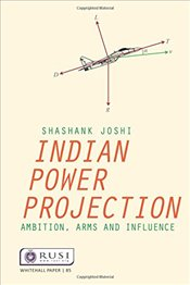 Indian Power Projection (Whitehall Papers) - Joshi, Shashank