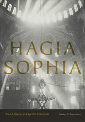 Hagia Sophia : Sound, Space, and Spirit in Byzantium - Pentcheva, Bissera V.