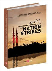 July 15, The Night At The End Of Days : The Nation Strikes - Çalışkan, Mustafa