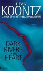 Dark Rivers of the Heart - Koontz, Dean R.