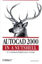 Autocad 2000 in a Nutshell - KENT, DOROTHY