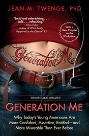 Generation Me : Why Todays Young Americans are More Confident, Assertive, Entitled --and More Miser - Twenge, Jean M.
