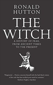 Witch : A History of Fear, from Ancient Times to the Present - Hutton, Ronald