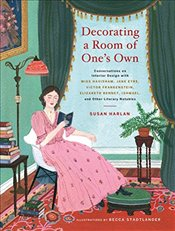 Decorating a Room of One's Own : Conversations on Interior Design with Miss Havisham, Jane Eyre, Vic - Harlan, Susan