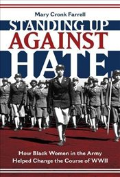 Standing Up Against Hate: How Black Women in the Army Helped Change the Course of WWII: How Black Wo - FARRELL, MARY