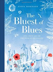 Bluest of Blues: Anna Atkins and the First Book of Photographs: Anna Atkins and the First Book of Ph - Robinson, Fiona